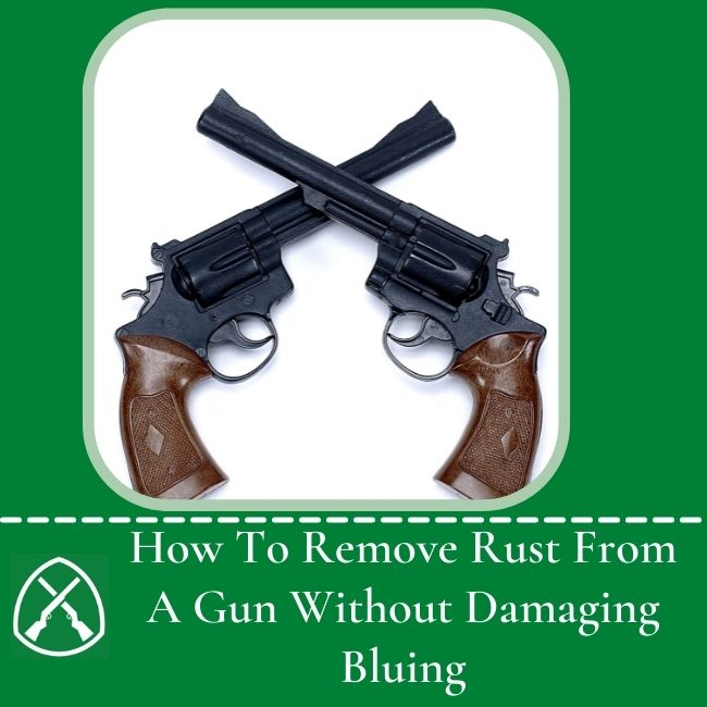 How To Remove Rust From A Gun Without Damaging Bluing